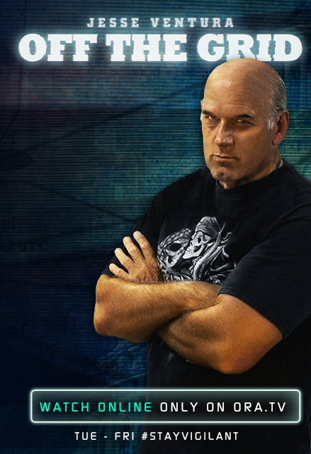 "Watch Jesse Ventura ""Off The Grid"" on Ora TV"